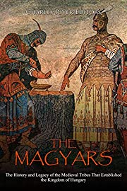 The Magyars: The History and Legacy of the…