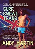 Surf, Sweat & Tears: the Epic Life and Mysterious Death of Edward George William Omar Deerhurst