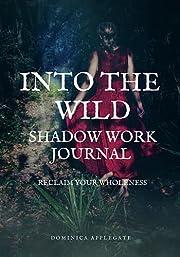 Into The Wild Shadow Work Journal: Reclaim…