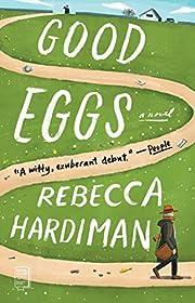 Good Eggs: A Novel door Rebecca Hardiman