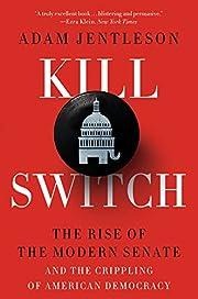 Kill Switch: The Rise of the Modern Senate…
