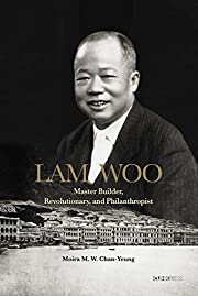 Lam Woo: Master Builder, Revolutionary, and…