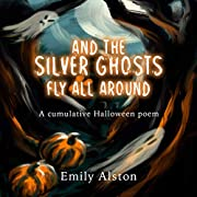 And The Silver Ghosts Fly All Around: A…