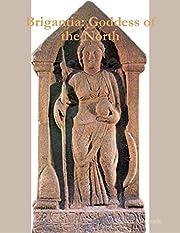 Brigantia: Goddess of the North de Sheena…