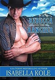 Rebecca and the Rancher de Isabella Kole