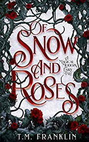 Of Snow and Roses: A Magical Modern Fairy…