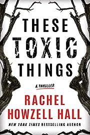These Toxic Things: A Thriller – tekijä:…