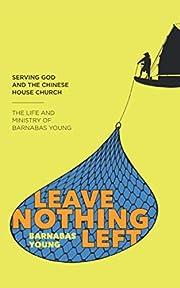Leave Nothing Left: Serving God & the…