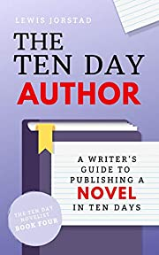 The Ten Day Author: A Writer's Guide to…