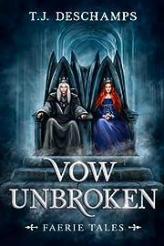 Vow Unbroken: Faerie Tales 3 by T.J.…