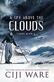 A Spy Above the Clouds : A Novel of WW II…