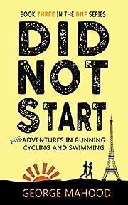 Did Not Start: Misadventures in Running,…