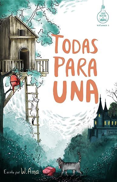 Todas Para Una Serie Ideas En La Casa Del árbol Volumen 1 Novela Infantil Juvenil Lectura De 8 9 A 11 12 Años Literatura Ficción Libros Para Niñas Y Niños Spanish Edition Ama W 9781973477327