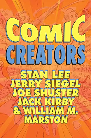 Comic Creators: Stan Lee, Jerry Siegel, Joe Shuster, Jack Kirby & William M. Marston