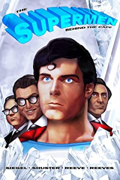 The Supermen Behind the Cape: Christopher Reeve, George Reeves, Jerry Siegel and Joe Shuster