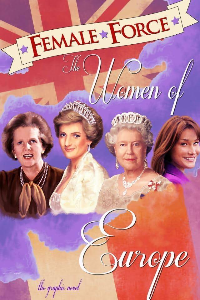 Female Force: Women of Europe: Queen Elizabeth II, Carla Bruni-Sarkozy, Margaret Thatcher & Princess Diana