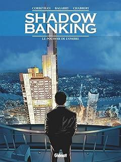 Shadow Banking Tome 1: Le pouvoir de l'ombre