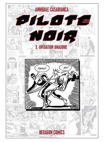 PILOTE NOIR Vol. 3: Opération Amazonie