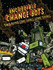 Incredible Change-Bots: Two Point Something Something