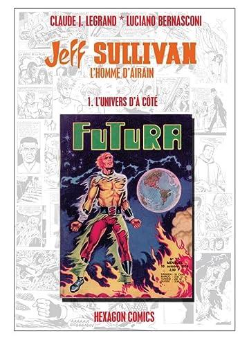 JEFF SULLIVAN, L'HOMME D'AIRAIN Vol. 1: L'Univers d'À Côté