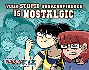 Dumbing of Age Tome 3: Your Stupid Overconfidence is Nostalgic