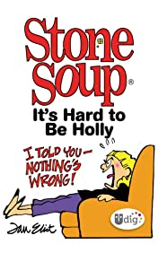 Stone Soup: It's Hard to Be Holly