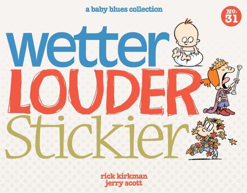 Wetter, Louder, Stickier: A Baby Blues Collection