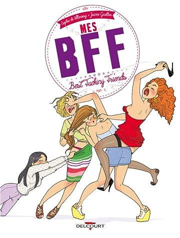 Mes BFF : Best Fucking Friends