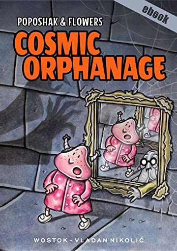 Poposhak and Flowers: Cosmic Orphanage
