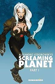 Alexandro Jodorowsky's Screaming Planet Tome 1
