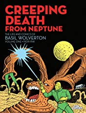 Creeping Death From Neptune: The Life and Comics of Basil Wolverton Volume 1