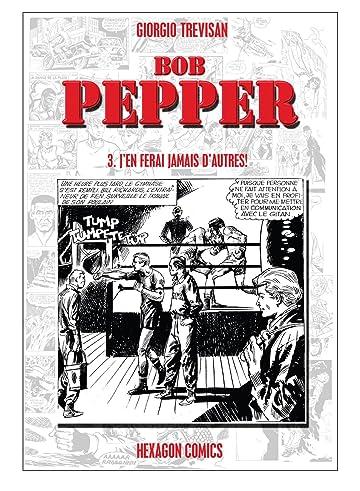 BOB PEPPER Vol. 3: J'en f'rai jamais d'autres!
