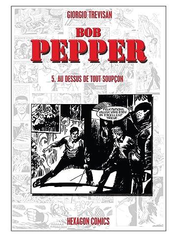 BOB PEPPER Vol. 5: Au dessus de tout soupcon