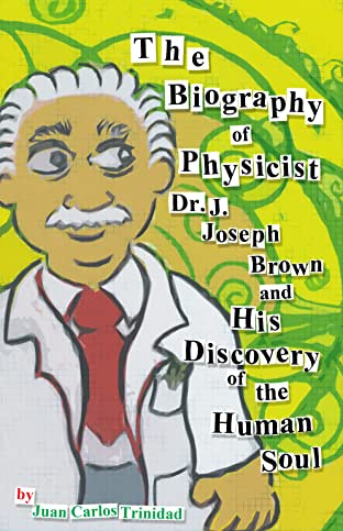 The Biography of Dr. J. Joseph Brown and His Discovery of the Human Soul