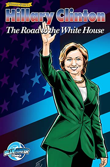 Female Force: Hillary Clinton: The Road to the White House