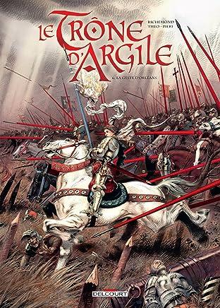 Le Trône d'argile Tome 6: La Geste d'Orléans