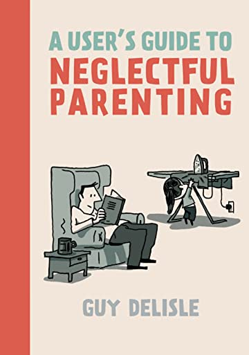 A User's Guide to Neglectful Parenting