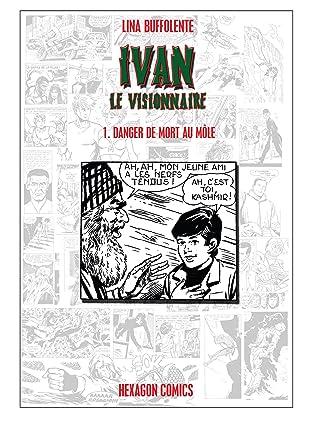IVAN LE VISIONNAIRE Vol. 1: Danger de mort au Mole