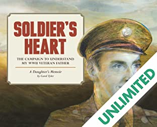 Soldier's Heart: The Campaign to Understand My WWII Veteran Father — A Daughter's Memoir