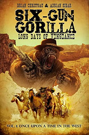 Six-Gun Gorilla: Long Days of Vengeance Tome 1: Once Upon a Time in the West