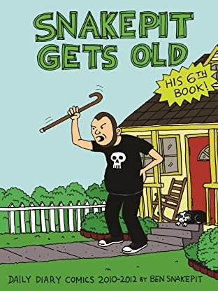 Snake Pit Gets Old Vol. 6: Daily Diary Comics 2010-2012