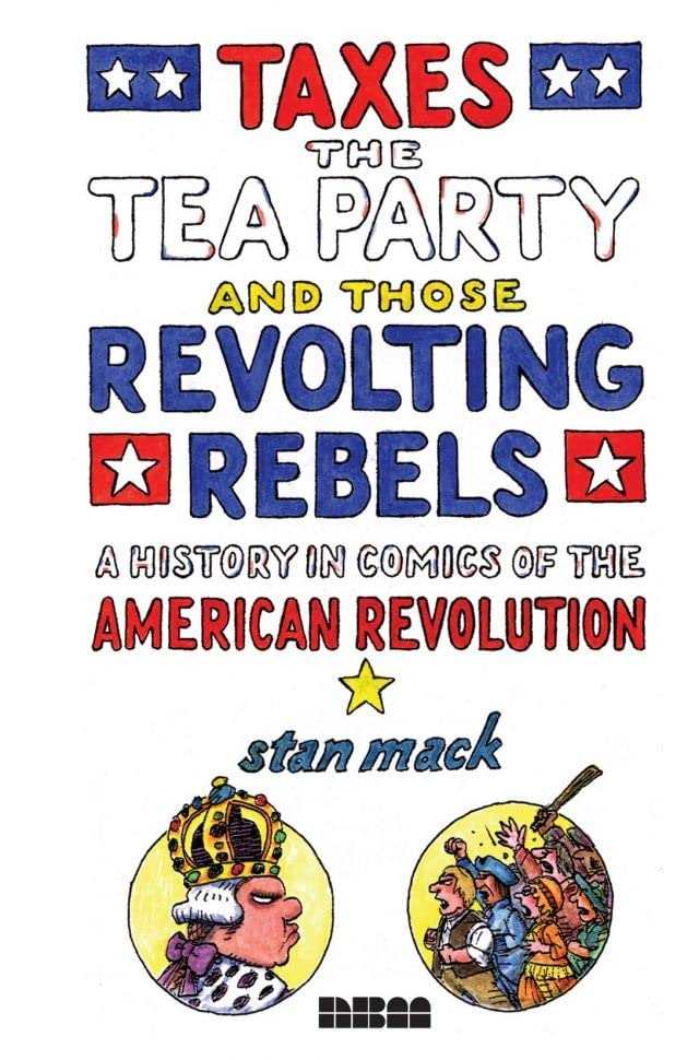 Taxes, the Tea Party and those Revolting Rebels: A History in Comics of the American Revolution: Preview