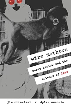 Wire Mothers: Harry Harlow & the Science of Love