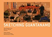 Sketching Guantanamo: Court Sketches of the Military Tribunals 2006–2013