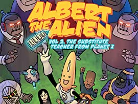 Albert the Alien Vol. 2: The Substitute Teacher From Planet X