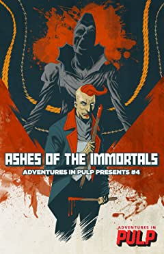 Adventures In Pulp Presents #4: Ashes of the Immortals