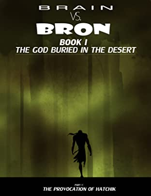 Brain vs. Bron: Book I: The God Buried in the Desert, Part I: The Provocation of Hatchik