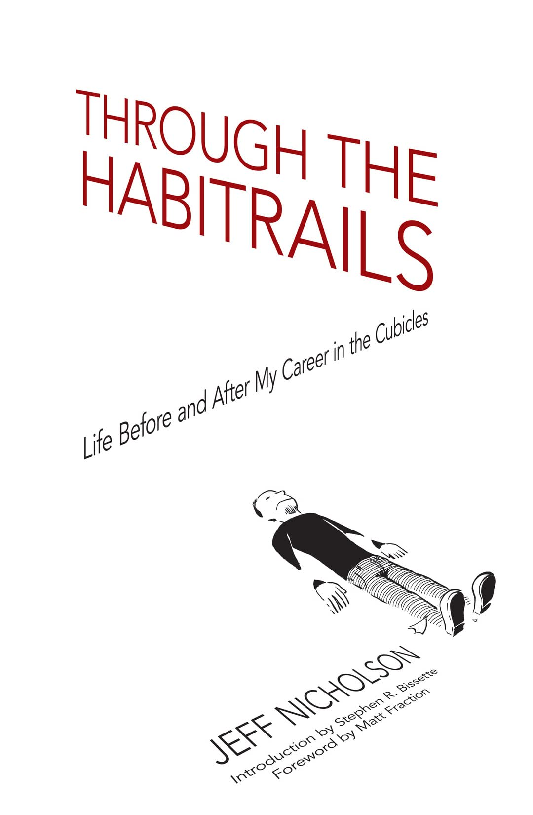 Through the Habitrails: Life Before and After My Career in the Cubicles Vol. 1