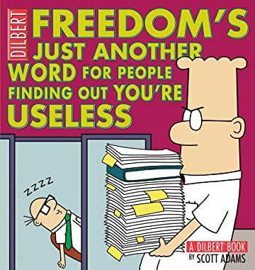 Dilbert Vol. 32: Freedom's Just Another Word for People Finding Out You're Useless