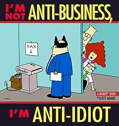 Dilbert Vol. 11: I'm Not Anti-Business, I'm Anti-Idiot